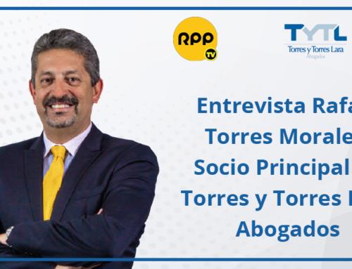 Entrevista Rafael Torres Morales, Socio Principal de Torres y Torres Lara Abogados (RPP TV)